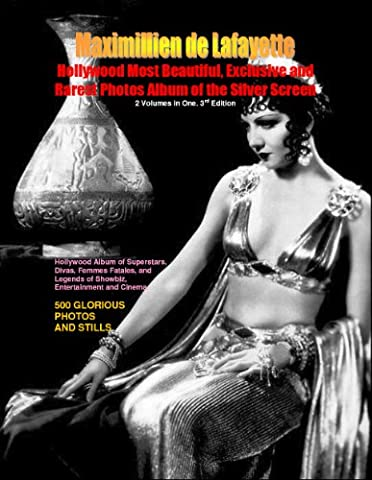 Hollywood Most Beautiful, Exclusive and Rarest Photos Album of the Silver Screen: Films, Superstars, Divas, Femmes Fatales, and Legends of the Silver Screen.