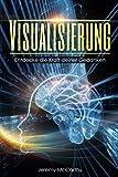 Visualisierung: Entdecke die Kraft deiner Gedanken
