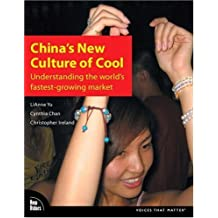 China's New Culture of Cool: Understanding the world's fastest-growing market by LiAnne Yu (2006-08-28)
