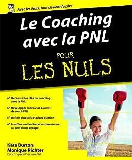 Le Coaching avec la PNL Pour les Nuls par [RICHTER, Monique, BURTON, Kate]