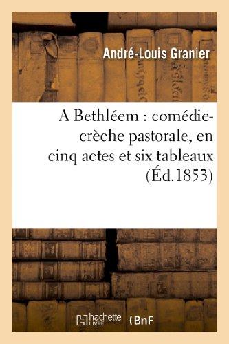 A Bethléem : comédie-crèche pastorale, en cinq actes et six tableaux:, précédée d'un prologue en vers provençaux, français et patois-français.