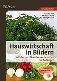 Hauswirtschaft in Bildern: Kräuter und Gemüse: Kräuter und Gemüse vorbereiten für Anfänger (5. bis 10. Klasse)