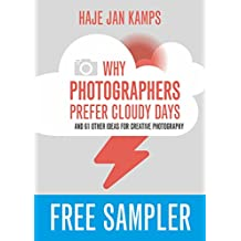 Why Photographers Prefer Cloudy Days: and 61 Other Ideas for Creative Photography: FREE SAMPLER (English Edition)
