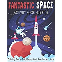 FANTASTIC SPACE ACTIVITY BOOK FOR KIDS AGES 4-8 Coloring, Dot to Dot, Mazes, Word Searches and More: Fantastic Outer Space Workbook with Solar System, ... 36 Activity pages for Kids, Boys and Girls
