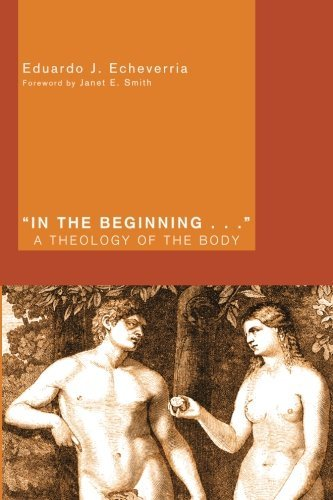 In the Beginning . . .: A Theology of the Body