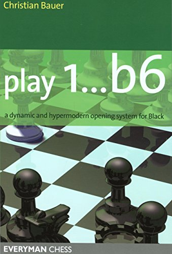 Play 1... B6: A Dynamic and Hypermodern Opening System for Black (Everyman Chess)