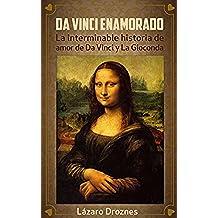 DA VINCI ENAMORADO: La interminable historia de amor de Da Vinci y Mona Lisa.