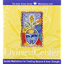 Living from Your Center: Guided Meditations for Creating Balance & Inner Strength