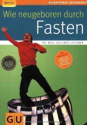 Graefe und Unzer Verlag Wie neugeboren durch Fasten - RELAUNCH (GU Ratgeber Gesundheit)