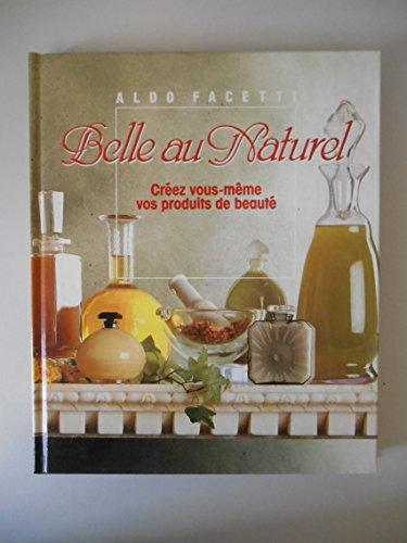 Belle au naturel Créez vous même vos produits de beauté / Facetti, A. / Réf18583