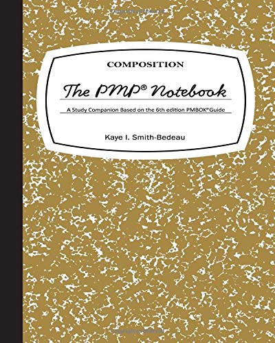 The PMP Notebook: A Study Companion Based on the 6th edition PMBOK® Guide por Kaye I Smith-Bedeau