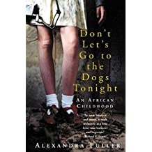 Don't Let's Go to the Dogs Tonight: An African Childhood by Alexandra Fuller (2003-01-03)