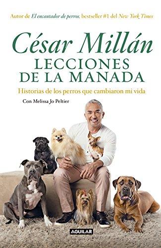 Lecciones de la manada: Historias de los perros que cambiaron mi vida por César Millán
