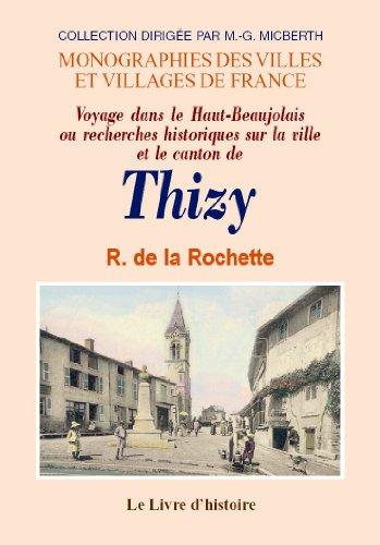 Thizy (Voyage Dans le Haut-Beaujolais Ou Recherches Historiques Sur la Ville et le Canton de)