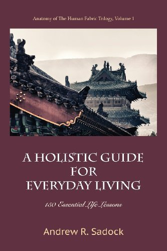 A Holistic Guide for Everyday Living: 150 Essential Life Lessons by Andrew R. Sadock (2013-10-22)