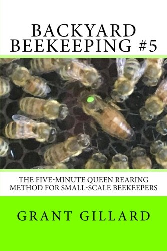 Backyard Beekeeping #5: The Five-Minute Queen Rearing Method for Small-Scale Beekeepers: Volume 5