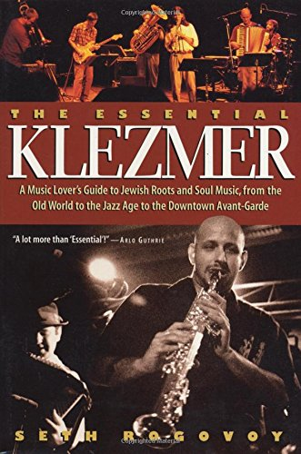 The Essential Klezmer: A Music Lover's Guide to Jewish Roots and Soul Music, from the Old World to the Jazz Age to the Downtown Avant-Garde