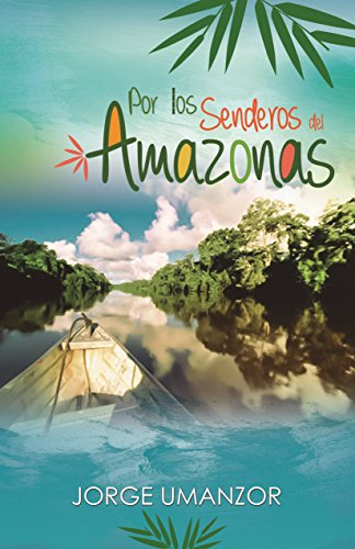 Por Los Senderos del Amazonas por Jorge Alberto Umanzor Irias