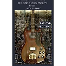 Constructing Walking Jazz Bass Lines Book IV Building a 12 key facility for the jazz bassist  Electric Bass Tab edition( book & mp3 playalong ) (English Edition)