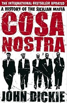 Cosa Nostra: A History of the Sicilian Mafia by [Dickie, John]