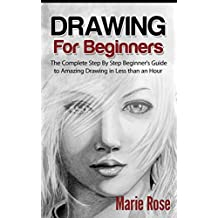 Drawing for Beginners: The Complete Step By Step Beginner's Guide to Amazing Drawing in Less than an Hour (Draw Cool Stuff, Drawing Techniques, How to Draw, Pencil Drawing Book 1) (English Edition)
