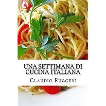 Una settimana di cucina italiana (Italian Edition) by Claudio Ruggeri (2012-11-02)