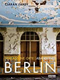 Verlassene Orte/ Abandoned Berlin