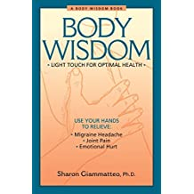 Body Wisdom: Simple Techniques for Optimal Health--A Journey in Self-Healing