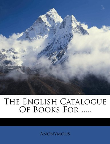 The English Catalogue Of Books For .....