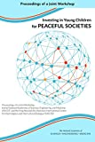 Investing in Young Children for Peaceful Societies: Proceedings of a Joint Workshop