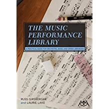 The Music Performance Library: A Practical Guide for Orchestra, Band and Opera Librarians