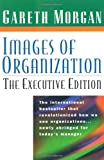 Images of Organization: Executive Edition: The Executive Edition