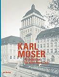 Karl Moser: Architektur für eine neue Zeit 1880 bis 1936 (Dokumente zur modernen Schweizer Architektur)