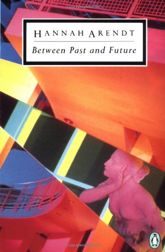 Between Past And Future: Eight Exercises in Political Thought (Penguin Twentieth-century Classics)