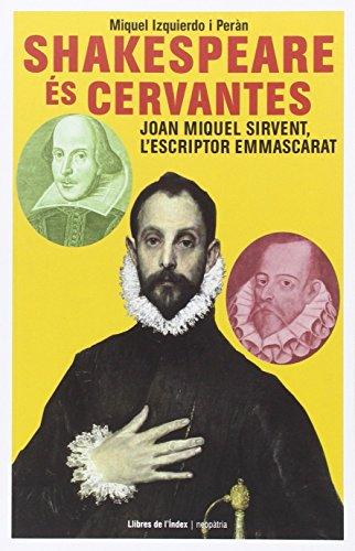 Shakespeare és Cervantes: Joan Miquel Sirvent, l'escriptor emmascarat (Fora de col·lecció) por Miquel Izquierdo i Peràn
