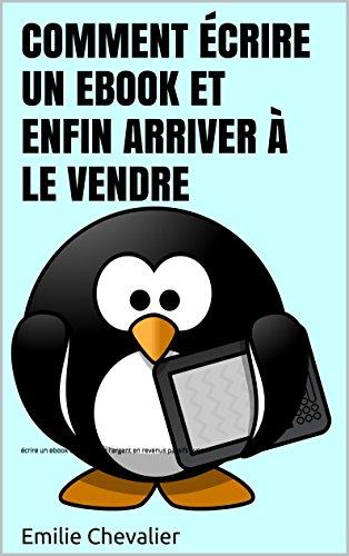 Comment écrire un ebook et enfin arriver à le vendre (écrire un ebook facilement t. 2) par Emilie Chevalier
