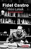 Fidel Castro - Mein Leben - Fidel Castro, Mit Ignacio Ramonet, Übersetzer: Barbara Köhler