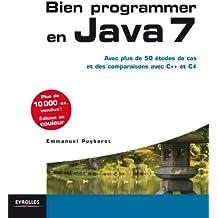 Bien programmer en Java 7: Avec plus de 50 études de cas et des comparaisons avec C++ et C#