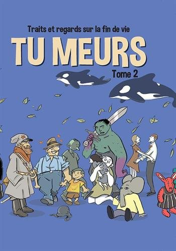 Traits et regards sur la fin de vie, Tome 2 : Tu meurs