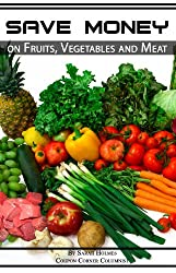 Extreme Couponing: Save Money on Fruits, Vegetables and Meat (How to Save Money on Groceries Book 5)