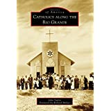Catholics along the Rio Grande (Images of America) (English Edition)