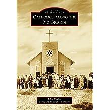 Catholics along the Rio Grande (Images of America) (English Edition)
