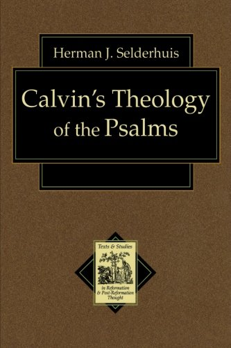 Calvin's Theology of the Psalms (Texts and Studies in Reformation and Post-Reformation Thought)