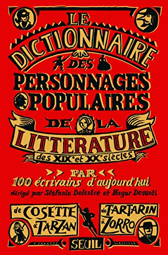 Dictionnaire des personnages populaires de la littérature. (XIX et XXe siècles) par Collectif, Stefanie Delestre, Hagar Desanti