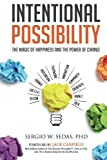 Intentional Possibility: The Magic of Happiness and the Power of Change by Sergio W Sedas PhD (2015-11-11)