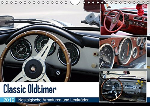 Classic Oldtimer - Nostalgische Armaturen und Lenkräder (Wandkalender 2019 DIN A4 quer): Die Oldtimer der 50er, 60er und 70er Jahre! Eine ... 14 Seiten ) (CALVENDO Mobilitaet)