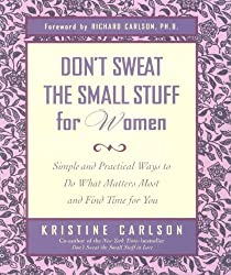 Don't Sweat the Small Stuff for Women: Simple and Practical Ways to Do What Matters Most and Find Time For You