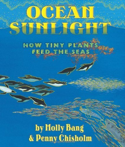 Ocean Sunlight: How Tiny Plants Feed the Seas by Molly Bang (2012-05-01)