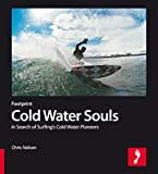 Cold Water Souls: In Search of Surfing's Cold Water Pioneers