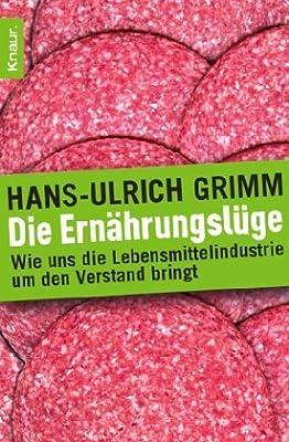 Die Ernährungslüge: Wie uns die Lebensmittelindustrie um den Verstand bringt